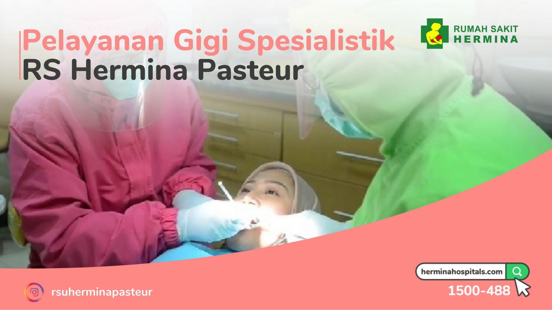 Layanan Pemeriksaan Gigi Spesialistik RS Hermina Pasteur